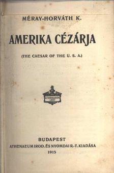 Méray-Horváth Károly - Amerika cézárja [antikvár]