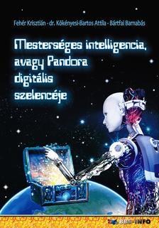 Fehér Krisztián - dr. Kökényesi Bartos Attila - Bártfai Barnabás - Mesterséges intelligencia avagy Pandora digitális szelencéje