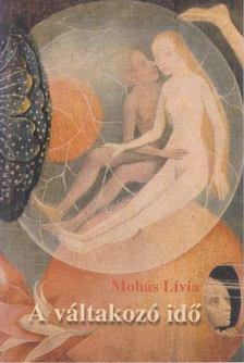 Mohás Lívia - A váltakozó idő [antikvár]