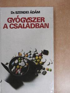 Dr. Szendei Ádám - Gyógyszer a családban [antikvár]