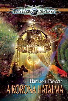 Harrison Fawcett - A KORONA HATALMA - MYSTERIOUS UNIVERSE -