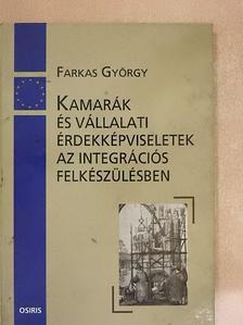 Farkas György - Kamarák és vállalati érdekképviseletek az integrációs felkészülésben [antikvár]