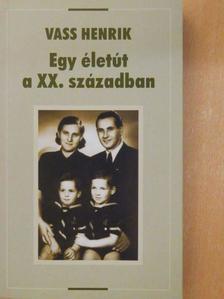 Vass Henrik - Egy életút a XX. században [antikvár]
