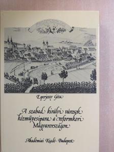 Eperjessy Géza - A szabad királyi városok kézművesipara a reformkori Magyarországon [antikvár]