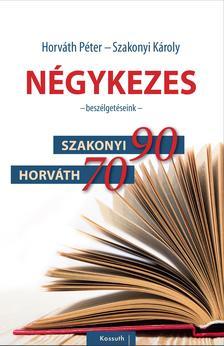 Horváth Péter, Szakonyi Károly - Négykezes - - Beszélgetéseink -  Szakonyi 90, Horváth 70