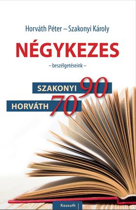 SZAKONYI KÁROLY - Négykezes - - Beszélgetéseink -  Szakonyi 90, Horváth 70