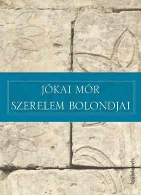 JÓKAI MÓR - Szerelem bolondjai