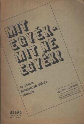 Ujváry Sándor - Mit egyék, mit ne egyék! [antikvár]