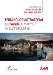Fóris Ágota-Bölcskei Andrea (szerk.) - Terminológiastratégiai kihívások a magyar nyelvterületen