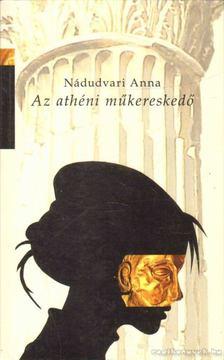 Nádudvari Anna - Az athéni műkereskedő [antikvár]