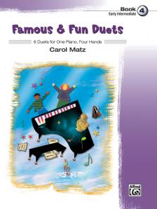 MATZ. CAROL - FAMOUS & FUN DUETS - 6 DUETS FOR ONE PIANO, FOUR HANDS - BOOK 4 - EARLY INTERMEDIATE