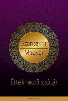 Brahmana Team - SZANSZKRIT - MAGYAR ÉRTELMEZŐ SZÓTÁR VÉDIKUS FILOZÓFIAI ÉS JÓGIKUS MAGYARÁZATOKKAL