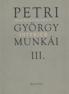 Petri György - Petri György munkái III. - Összegyűjtött interjúk [antikvár]