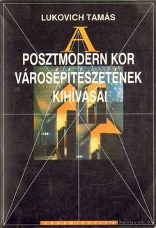 Lukovich Tamás - A posztmodern kor városépítészetének kihívásai [antikvár]