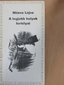 Mózes Lajos - A legjobb helyek fortélyai [antikvár]