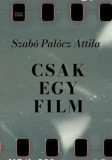 Szabó Palócz Attila - Csak egy film