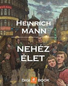 Heinrich Mann - Nehéz élet [eKönyv: epub, mobi]