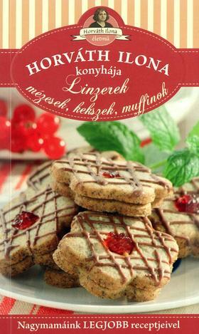 HORVÁTH ILONA - Linzerek, mézesek, kekszek, muffinok - Horváth Ilona konyhája