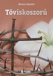 Katalin Marosi - Töviskoszorú [eKönyv: epub, mobi]