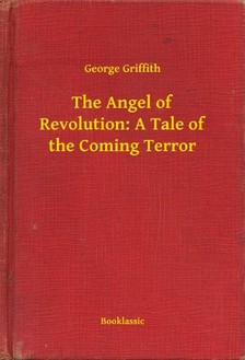 Griffith George - The Angel of Revolution: A Tale of the Coming Terror [eKönyv: epub, mobi]