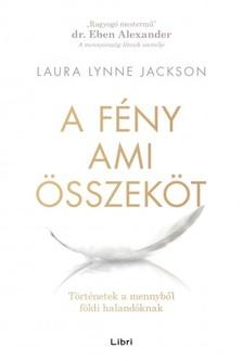 Laura Lynne Jackson - A fény, ami összeköt - Történetek a mennyből földi halandóknak [eKönyv: epub, mobi]