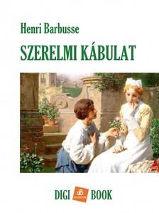 HENRI BARBUSSE - Szerelmi kábulat [eKönyv: epub, mobi]