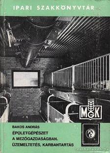 Bakos András - Épületgépészet a mezőgazdaságban [antikvár]