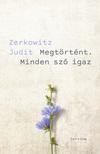 Zerkowitz Judit - Megtörtént. Minden szó igaz