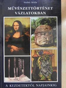 Szabó Attila - Művészettörténet vázlatokban [antikvár]