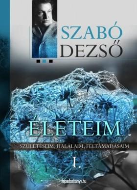 SZABÓ DEZSŐ - Életeim I. Rész [eKönyv: epub, mobi]