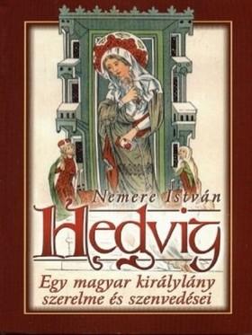 NEMERE ISTVÁN - Hedvig - Egy magyar királylány szerelme és szenvedései