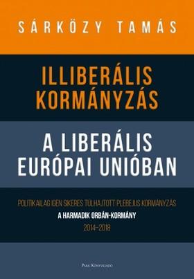 Sárközy Tamás - Illiberális kormányzás a liberális Európai Unióban [eKönyv: epub, mobi]