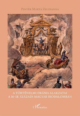 A történelmi dráma alakzatai a 16-18. századi magyar irodalomban