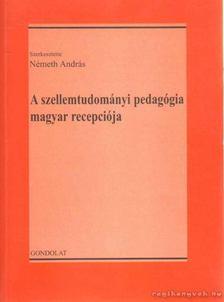Németh András - A szellemtudományi pedagógia magyar recepciója [antikvár]