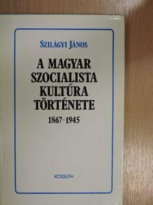 Szilágyi János - A magyar szocialista kultúra története [antikvár]