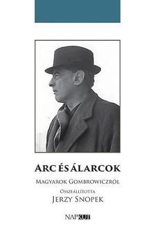 Jerzy Snopek (szerk.) - Arc és álarcok - Magyarok Gombrowiczról