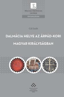 Judit Gál - Dalmácia helye az Árpád-kori Magyar Királyságban - A magyar királyi hatalomgyakorlás dalmáciai jellemzői