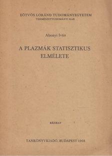 Abonyi Iván - A plazmák statisztikus elmélete [antikvár]