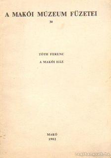 Tóth Ferenc - A makói ház [antikvár]