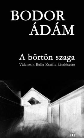 Bodor Ádám - A börtön szaga - Válaszok Balla Zsófia kérdéseire [eKönyv: epub, mobi]