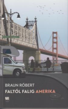 Braun Róbert - Faltól falig Amerika - ÜKH 2019