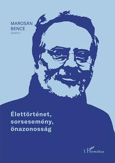 Marosán Bence (szerk.) - Élettörténet, sorsesemény, önazonosság