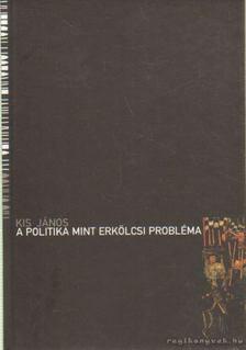 Kis János - A politika mint erkölcsi probléma [antikvár]