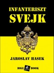 Jaroslav Ha¹ek - Infanteriszt ©vejk [eKönyv: epub, mobi]