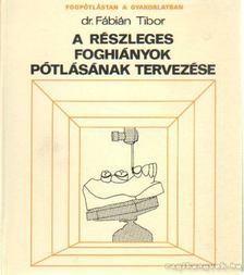 Fábián Tibor - A részleges foghiányok pótlásának tervezése [antikvár]