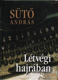 SÜTŐ ANDRÁS - Létvégi hajrában [antikvár]