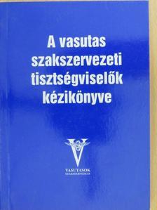 Dr. Bíró Tibor - A vasutas szakszervezeti tisztségviselők kézikönyve [antikvár]