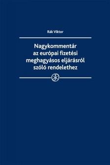 Viktor dr. Rák - Nagykommentár az európai fizetési meghagyásos eljárásról szóló rendelethez [eKönyv: epub, mobi]