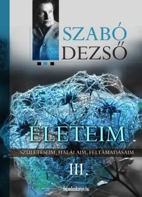 SZABÓ DEZSŐ - Életeim III. Rész [eKönyv: epub, mobi]