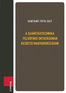 Sántáné-Tóth Edit - A számítástechnika felsőfokú oktatásának kezdetei Magyarországon [eKönyv: epub, mobi]